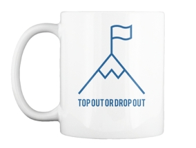 Top out or drop out mug!
